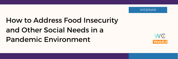 How to Address Food Insecurity and Other Social Needs in a Pandemic Environment