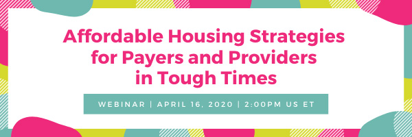 Affordable Housing Strategies for Payers and Providers in Tough Times