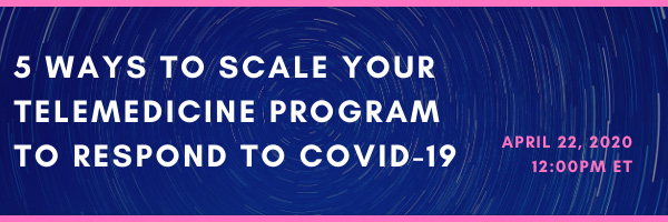 5 Ways to Scale Your Telemedicine Program in Response to COVID-19