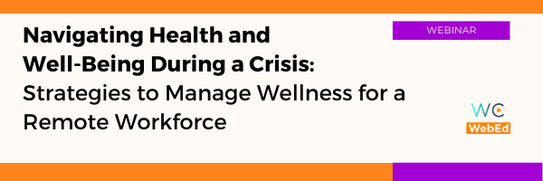 Navigating Health and Well-Being During a Crisis - Strategies to Manage Wellness for a Remote Workforce