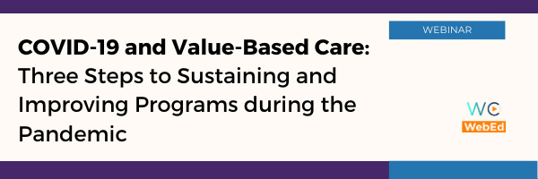 COVID-19 and Value-Based Care: Three Steps to Sustaining and Improving Programs during the Pandemic