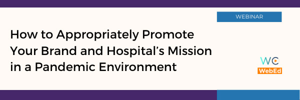 How to Appropriately Promote Your Brand and Hospital's Mission in a Pandemic Environment