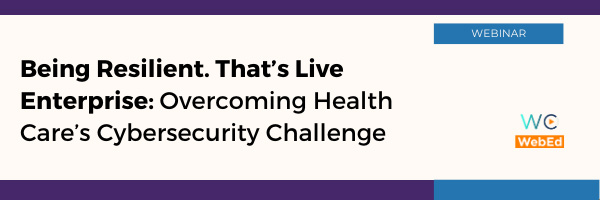 Being Resilient. That's Live Enterprise: Overcoming Health Care's Cybersecurity Challenge