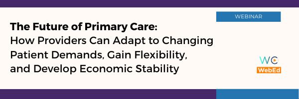 The Future of Primary Care: How Providers Can Adapt to Changing Patient Demands, Gain Flexibility, and Develop Economic Stability