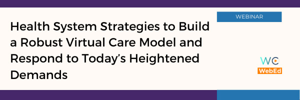 Health System Strategies to Build a Robust Virtual Care Model and Respond to Today's Heightened Demands