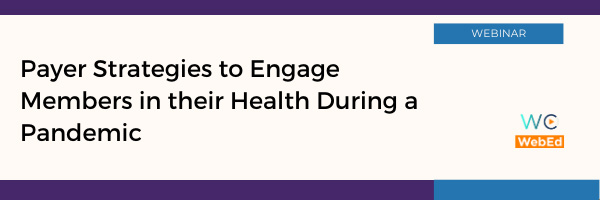 Payer Strategies to Engage Members in their Health During a Pandemic