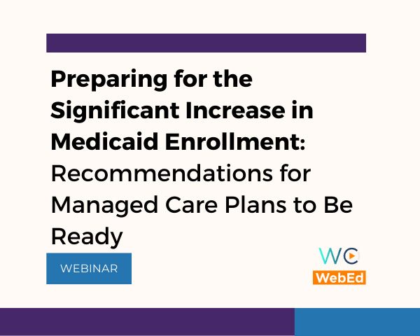 Preparing for the Significant Increase in Medicaid Enrollment: Recommendations for Managed Care Plans to Be Ready