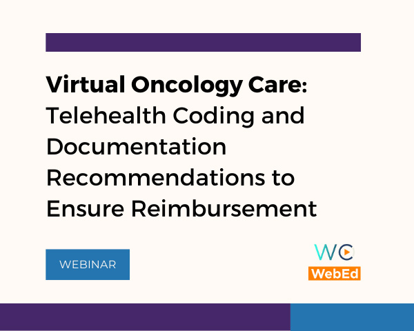 Virtual Oncology Care: Telehealth Coding and Documentation Recommendations to Ensure Reimbursement