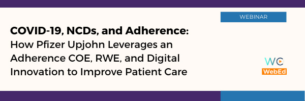COVID-19, NCDs, and Adherence: How Pfizer Upjohn Leverages an Adherence COE, RWE, and Digital Innovation to Improve Patient Care