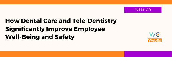 How Dental Care and Tele-Dentistry Significantly Improve Employee Well-Being and Safety