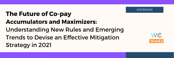 The Future of Co-pay Accumulators and Maximizers: Understanding New Rules and Emerging Trends to Devise an Effective Mitigation Strategy in 2021