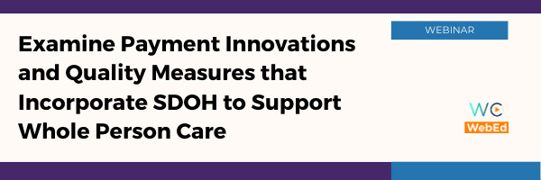 Examine Payment Innovations and Quality Measures that Incorporate SDOH to Support Whole Person Care