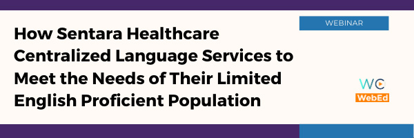 How Sentara Healthcare Centralized Language Services to Meet the Needs of their Limited English Proficient Population