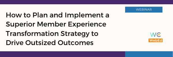 How to Plan and Implement a Superior Member Experience Transformation Strategy to Drive Outsized Outcomes
