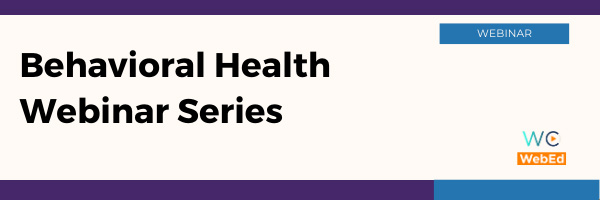 Behavioral Health Webinar Series