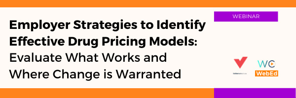 Employer Strategies to Identify Effective Drug Pricing Models: Evaluate What is Working and Where Change is Warranted