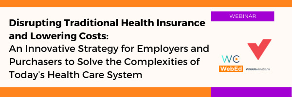 Disrupting Traditional Health Insurance and Lowering Costs: An Innovative Strategy for Employers and Purchasers to Solve the Complexities of Today's Health Care System