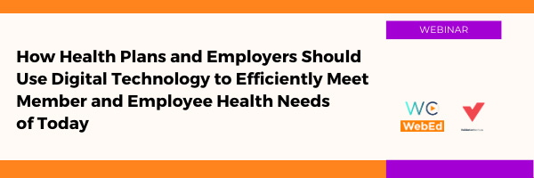 How Health Plans and Employers Should Use Digital Technology to Efficiently Meet Member and Employee Health Needs of Today