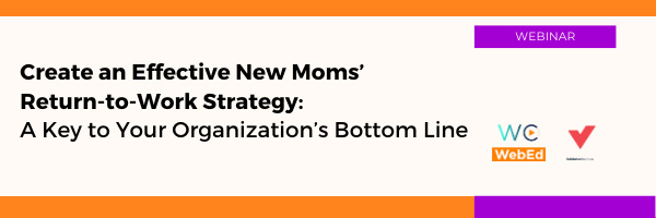 Create an Effective New Moms' Return-to-Work Strategy: A Key to Your Organization's Bottom Line