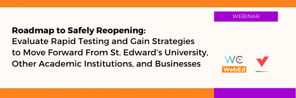 Roadmap to Safely Reopening: Evaluate Rapid Testing and Gain Strategies to Move Forward from St. Edward's University, Other Academic Institutions, and Businesses