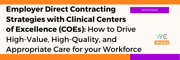 Employer Direct Contracting Strategies with Clinical Centers of Excellence (COEs): How to Drive High-Value, High-Quality, and Appropriate Care for your Workforce