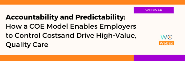 Accountability and Predictability: How a COE Model Enables Employers to Control Costs and Drive High-Value, Quality Care