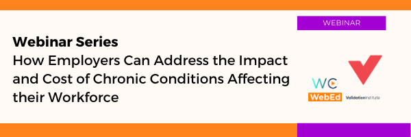 Webinar Series – How Employers Can Address the Impact and Cost of Chronic Conditions Affecting their Workforce