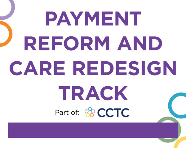 Payment Reform and Care Redesign Track