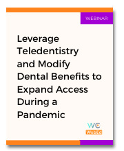 Leverage Teledentistry and Modify Dental Benefits to Expand Access During a Pandemic