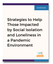Strategies to Help Those Impacted by Social Isolation and Loneliness in a Pandemic Environment