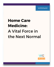 Home Care Medicine: A Vital Force in the Next Normal